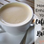 Enhance Your Coffee At Home!