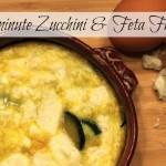 30 Minute Zucchini & Feta Frittata