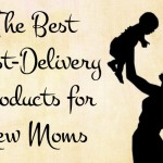 Best Post Delivery Products for Moms