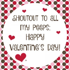 Valentine Printable: Shoutout to all my peeps!