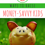 8 Thoughtful Ways to Raise Money-Savvy Kids