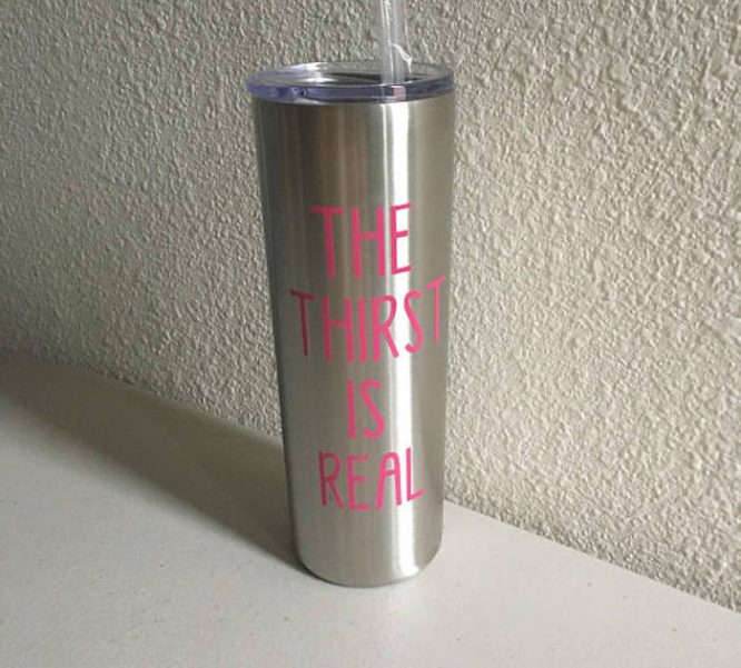 thirst is real steel water tumbler